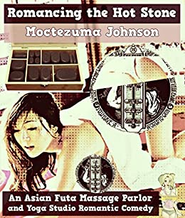 Romancing the Hot Stone: An Asian Futa Massage Parlor and Yoga Studio Romantic Comedy by [Johnson, Moctezuma]