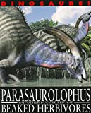 Parasaurolophus and Other Duck-Billed and Beaked Herbivores, David West, 1433942283