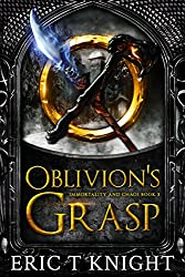 Oblivion's Grasp: An Epic Fantasy Series (Immortality and Chaos Book 5)