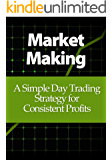 Market Making: A Simple Day Trading Strategy for Consistent Profits