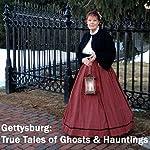 Gettysburg: True Tales of Ghosts & Hauntings | Phyllis Greineisen
