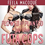Plowed and Planted by the Futa Cops   Feela Macoque