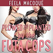 Plowed and Planted by the Futa Cops Audiobook by Feela Macoque Narrated by Ruby Rivers