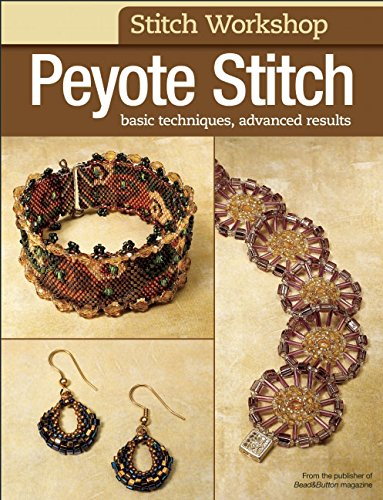 Stitch Workshop: Peyote Stitch: Basic Techniques, Advanced Results