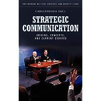 Strategic Communication: Origins, Concepts, and Current Debates