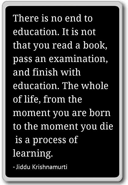 Amazon There Is No End To Education It Is Not Jiddu Gorgeous Quotes For End Of Life