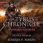 Wayward Soldiers: The Tyrus Chronicle, Book 2 | Joshua P. Simon