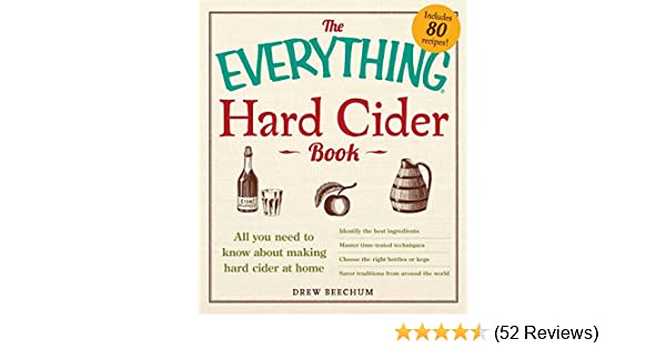 The Everything Hard Cider Book All You Need To Know About Making