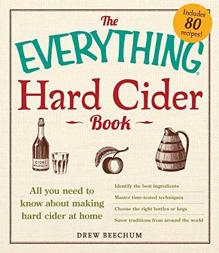 The Everything Hard Cider Book: All you need to know about making hard cider at home (Everything) by Drew Beechum
