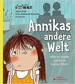 Annikas andere Welt - Hilfe für Kinder psychisch kranker Eltern ...