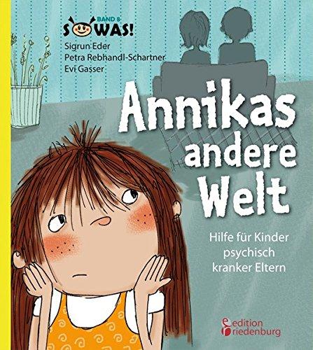 Annikas andere Welt - Hilfe für Kinder psychisch kranker Eltern (SOWAS!)