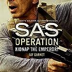 Kidnap the Emperor!: SAS Operation   Jay Garnet