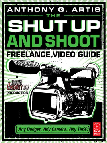 The Shut Up and Shoot Freelance Video Guide: A Down & Dirty DV Production Epub