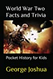 World War Two Facts and Trivia: Pocket History for Kids