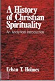 The History of Christian Spirituality, Holmes, Urban T., 0866838902