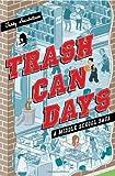 Trash Can Days: A Middle School Saga (A Trash Can Days)