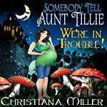 Somebody Tell Aunt Tillie We're in Trouble!: The Toad Witch Mysteries, Book 2 | Christiana Miller