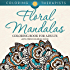 Floral Mandalas Coloring Book For Adults: Anti-Stress Coloring Book (Floral Mandalas and Art Book Series)