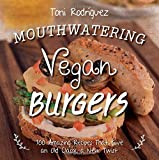 img - for Mouthwatering Vegan Burgers: 100 Amazing Recipes That Give an Old Classic a New Twist book / textbook / text book