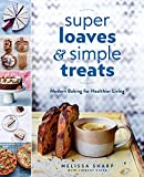 chinese bakery book - Super Loaves and Simple Treats: Modern Baking for Healthier Living
