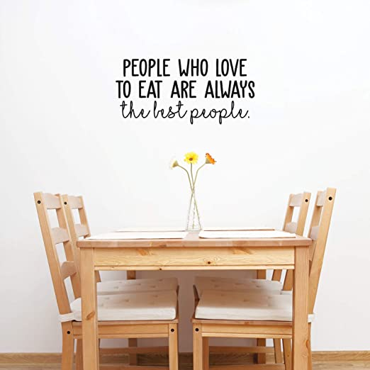 Amazon Com Vinyl Wall Art Decal People Who Love To Eat Are Always The Best People 11 5 X 25 Trendy Funny Food Quote For Home Bedroom Living Room Dining Room