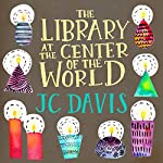 The Library at the Center of the World | J.C. Davis