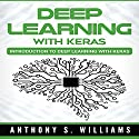 Deep Learning with Keras: Introduction to Deep Learning with Keras Audiobook by Anthony Williams Narrated by William Bahl