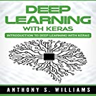 Deep Learning with Keras: Introduction to Deep Learning with Keras Hörbuch von Anthony Williams Gesprochen von: William Bahl