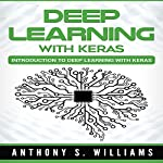 Deep Learning with Keras: Introduction to Deep Learning with Keras | Anthony Williams