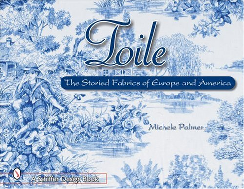Read Online Toile: The Storied Fabrics of Europe and America (Schiffer Design Books) ebook