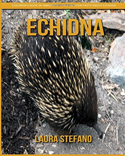 Download Echidna: Children's Book of Amazing Photos and Fun Facts about Echidna ebook