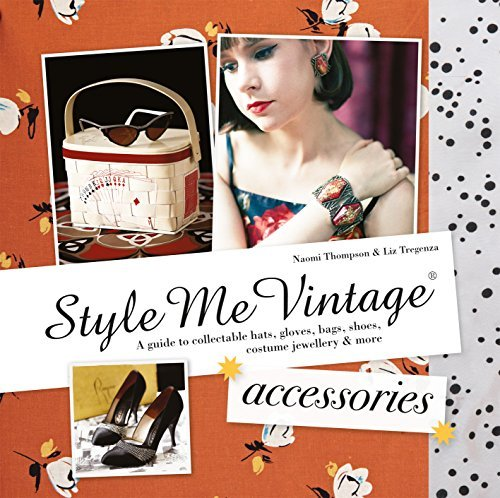 By Naomi Thompson Style Me Vintage: Accessories: A Guide to Collectable Hats, Gloves, Bags, Shoes, Costume Jewellery & [Hardcover]