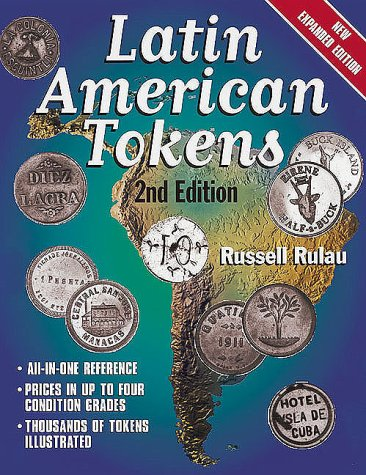 Latin American Tokens: An Illustrated, Priced Catalog of the Unofficial Coinage of Latin America--Used in Plantation, Mine, Mill, and Dock--From 1700 to the 20th Century