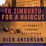 To Timbuktu for a Haircut: A Journey Through West Africa | Rick Antonson