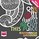 One Day I Will Write About This Place Audiobook by Binyavanga Wainaina Narrated by Ivanno Jeremiah