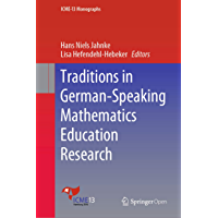 Traditions in German-Speaking Mathematics Education Research (ICME-13 Monographs) (English Edition)