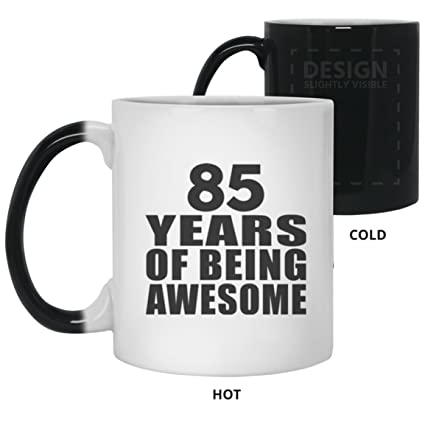 251f5002dcd Birthday Gift Idea 85th Birthday 85 Years of Being Awesome - 11 Oz Color  Changing Mug Heat Sensitive Magic Cup Funny Happy Gag for Women Men Mom Dad  Husband ...