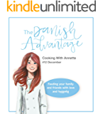 The Danish Advantage - Cooking with Annette: Feeding your family and friends with love and hyggelig (December Book 12)