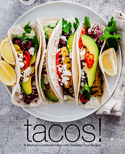 Tacos!: A Mexican Cookbook Filled with Delicious Taco Recipes (2nd Edition) by BookSumo Press