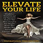 Elevate Your Life: Mindfulness Meditation and Self Hypnosis to Declutter Your Mind |  InspirationalTherapy Guru