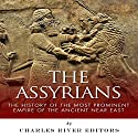 The Assyrians: The History of the Most Prominent Empire of the Ancient Near East Audiobook by  Charles River Editors Narrated by Tom McElroy