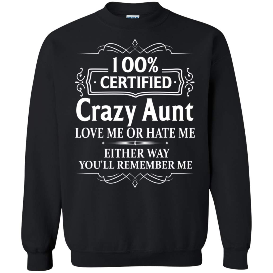 100/% Certified Crazy Aunt Love Me Or Hate Me Either Way Youll Remember Me Crew Neck Pullover Sweatshirt