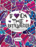 #10: F*ck the Patriarchy: A totally inappropriate self-affirming adult coloring book (Totally Inappropriate Series)
