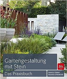 Gartengestaltung Mit Stein: Das Praxisbuch: Amazon.de: Daniela Toman,  Roland Lütkemeyer: Bücher