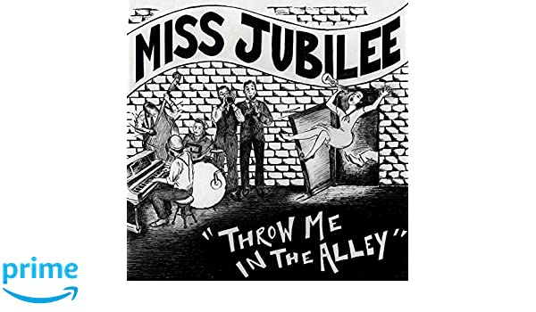 8ae295c8b Miss Jubilee - Throw Me In The Alley - Amazon.com Music