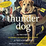 Thunder Dog: The True Story of a Blind Man, His Guide Dog, and the Triumph of Trust at Ground Zero by Michael Hingson front cover