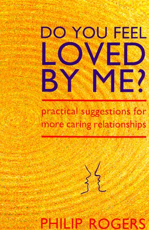 Do You Feel Loved by Me?: Practical Suggestions for More Caring Relationships Philip Richard Rogers
