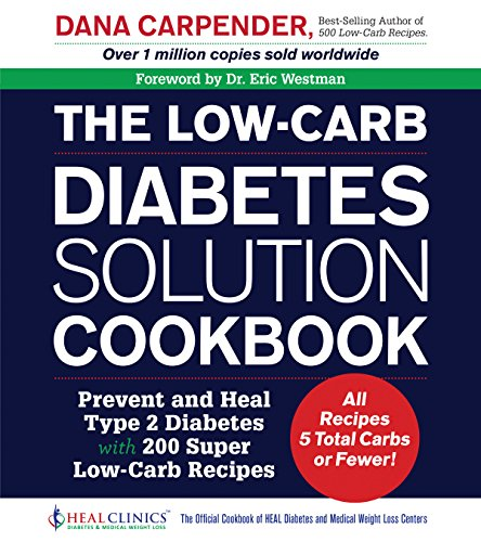 The Low-Carb Diabetes Solution Cookbook: Prevent and Heal Type 2 Diabetes with 200 Ultra Low-Carb Recipes - All Recipes 5 Total Carbs or Fewer! by Dana Carpender
