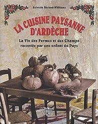 La cuisine paysanne d'Ardèche : La vie des fermes et des champs racontée par une enfant du pays par Sylvette Béraud-Williams