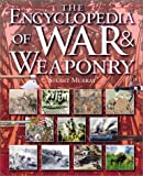 The Encyclopedia of War and Weaponry, Stuart Murray, 0531120538